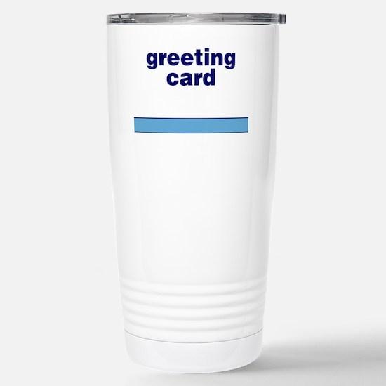 Generic-Greeting-Card Stainless Steel Travel Mug