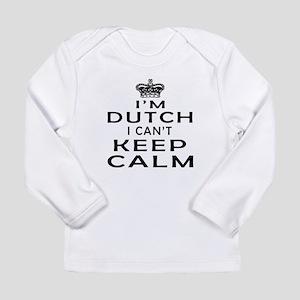 I Am Dutch I Can Not Keep Calm Long Sleeve Infant