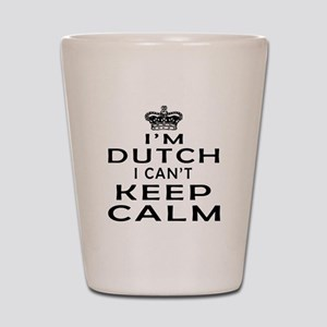 I Am Dutch I Can Not Keep Calm Shot Glass