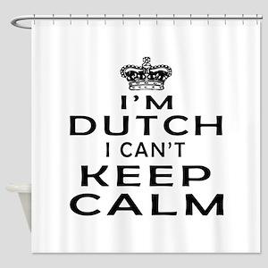 I Am Dutch I Can Not Keep Calm Shower Curtain