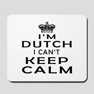 I Am Dutch I Can Not Keep Calm Mousepad