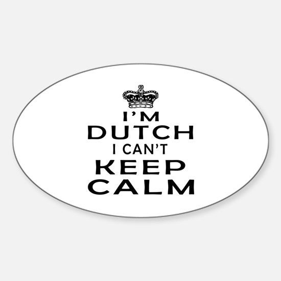 I Am Dutch I Can Not Keep Calm Sticker (Oval)