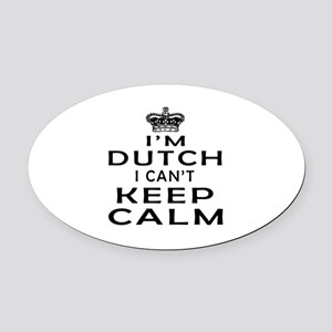 I Am Dutch I Can Not Keep Calm Oval Car Magnet