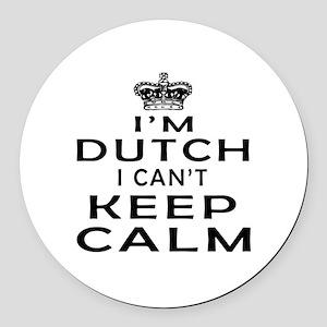 I Am Dutch I Can Not Keep Calm Round Car Magnet