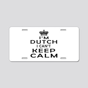 I Am Dutch I Can Not Keep Calm Aluminum License Pl