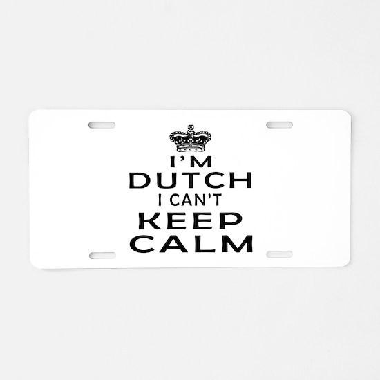 I Am Dutch I Can Not Keep Calm Aluminum License Pl