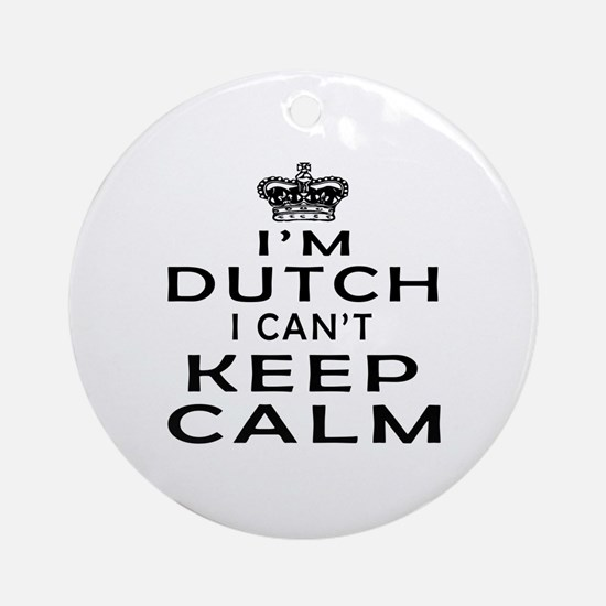 I Am Dutch I Can Not Keep Calm Ornament (Round)