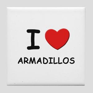 I love armadillos Tile Coaster