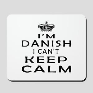 I Am Danish I Can Not Keep Calm Mousepad