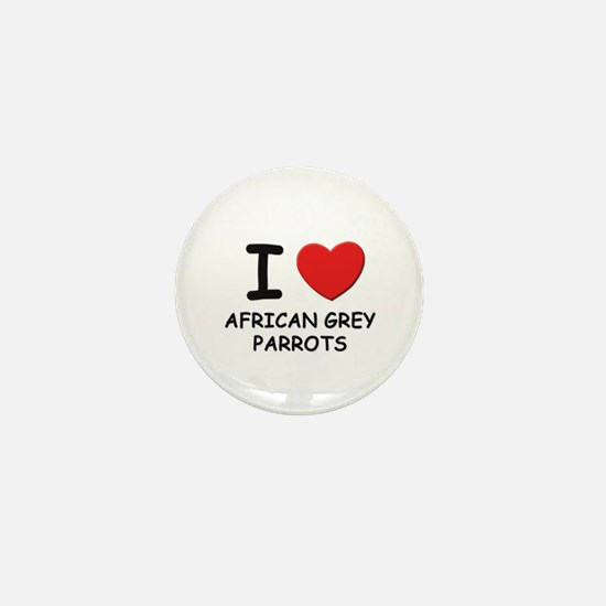 I love african grey parrots Mini Button