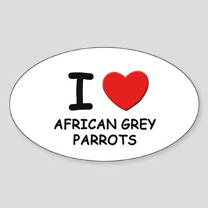 I love african grey parrots Oval Sticker