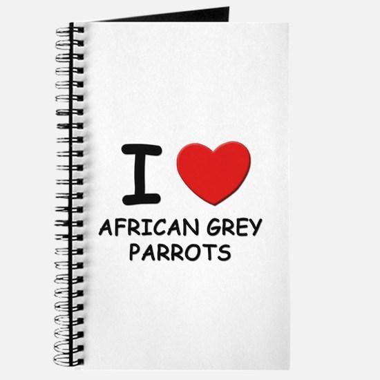 I love african grey parrots Journal