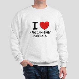 I love african grey parrots Sweatshirt