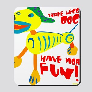 Three Legged Dogs Have More Fun Dark BKG Mousepad