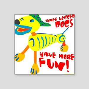 "Three Legged Dogs Have More Square Sticker 3"" x 3"""