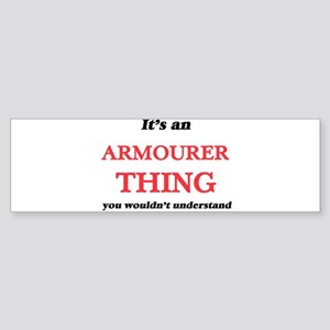 It's and Armourer thing, you wo Bumper Sticker