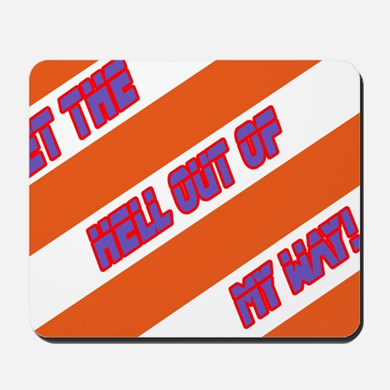 Get the hell out of my way! Mousepad