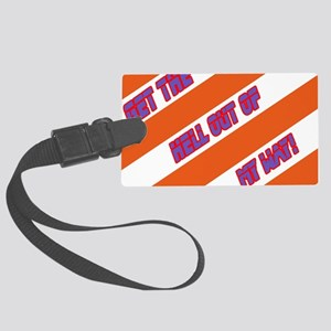 Get the hell out of my way! Large Luggage Tag