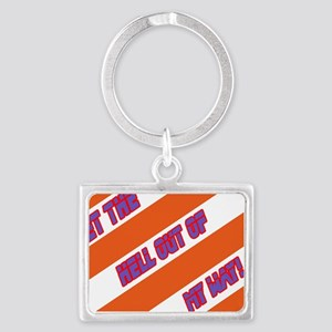 Get the hell out of my way! Landscape Keychain