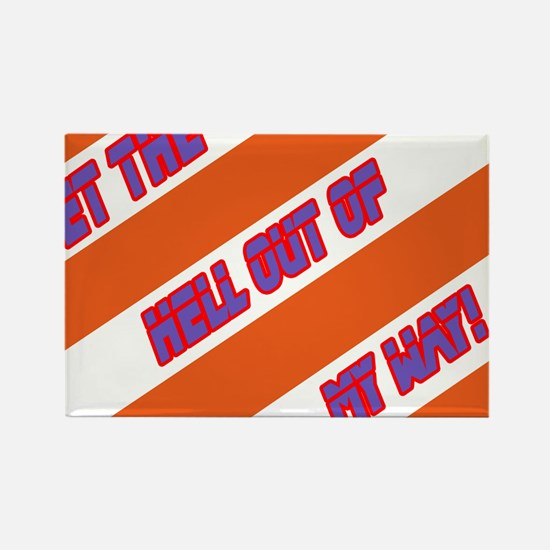 Get the hell out of my way! Rectangle Magnet