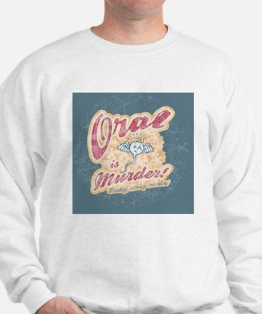 oral-murder2-BUT Sweatshirt