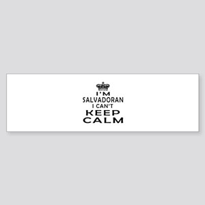 I Am Salvadoran I Can Not Keep Calm Sticker (Bumpe