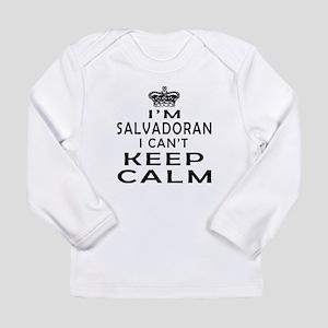 I Am Salvadoran I Can Not Keep Calm Long Sleeve In