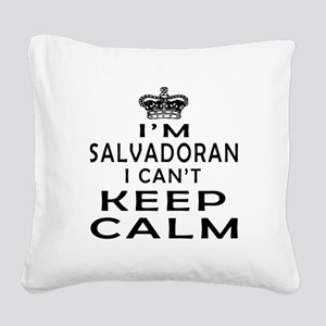 I Am Salvadoran I Can Not Keep Calm Square Canvas