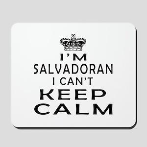 I Am Salvadoran I Can Not Keep Calm Mousepad