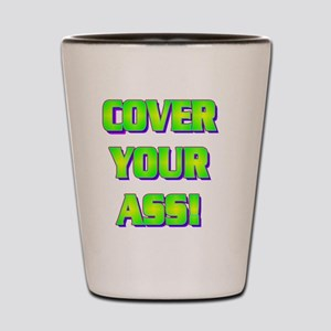 COVER YOUR ASS!(white) Shot Glass