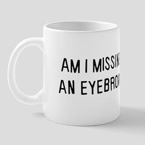 Am I missing an eyebrow Mug
