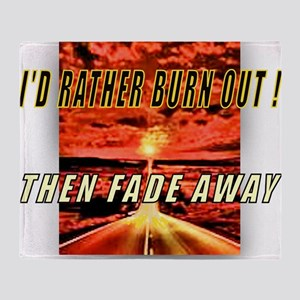 Id Rather Burn Out! Then Fade Away Throw Blanket