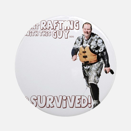 I went Rafting with this Guy T-Shir Round Ornament