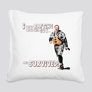 I went Rafting with this Guy  Square Canvas Pillow