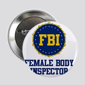 "FBI Female Body Inspector 2.25"" Button"