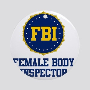 FBI Female Body Inspector Round Ornament