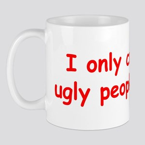 I only cry when ugly people hold me Mug