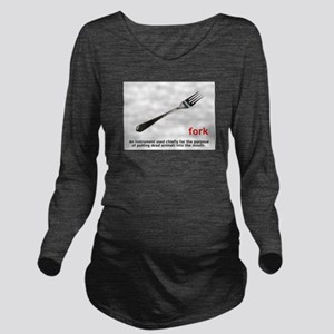 Definition Of Fork Long Sleeve Maternity T-Shirt