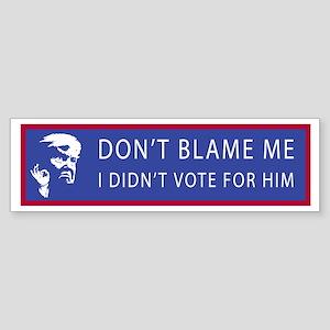 Don't Blame Me. I Didn't Vote for H Bumper Sticker