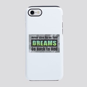 Never Give Up on Your Dreams iPhone 7 Tough Case