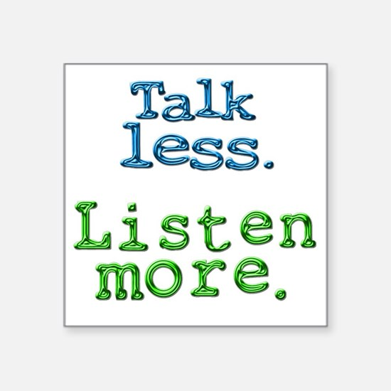 "Talk Less Listen More - blk Square Sticker 3"" x 3"""