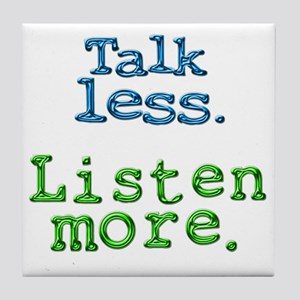 Talk Less Listen More - blk Tile Coaster