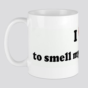 I Love to smell my own farts! Mug