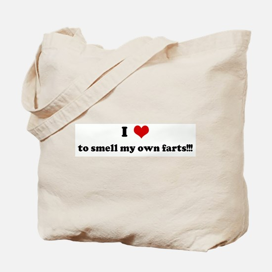 I Love to smell my own farts! Tote Bag