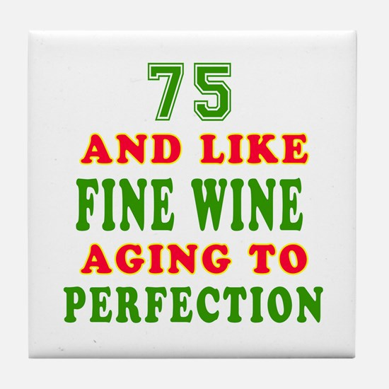 Funny 75 And Like Fine Wine Birthday Tile Coaster