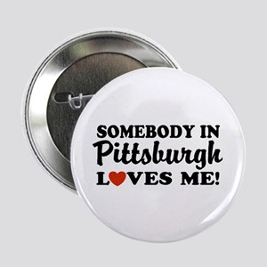 Somebody in Pittsburgh Loves Me Button