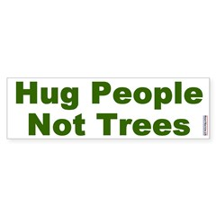 Bumper Sticker:Hug people, Not Trees
