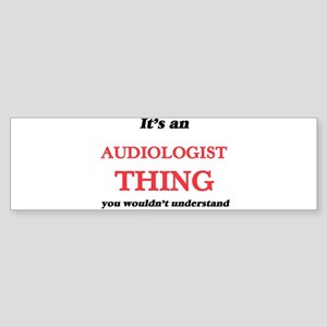 It's and Audiologist thing, you Bumper Sticker