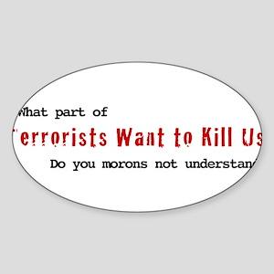 Terrorists Want to Kill Us Oval Sticker