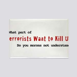 Terrorists Want to Kill Us Rectangle Magnet